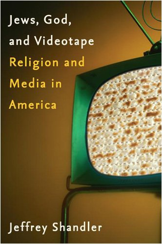 Jews, God, and Videotape: Religion and Media in America, Jeffrey Shandler