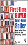 Paul Jager First-Time Buyer: First-Time Seller: How to Get Your Foot on the Property Ladder