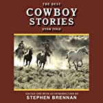 The Best Cowboy Stories Ever Told: Best Stories Ever Told | Stephen Brennan