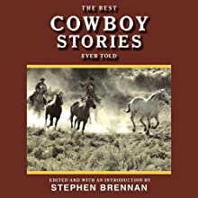 The Best Cowboy Stories Ever Told: Best Stories Ever Told Audiobook by Stephen Brennan Narrated by Jim Zeiger