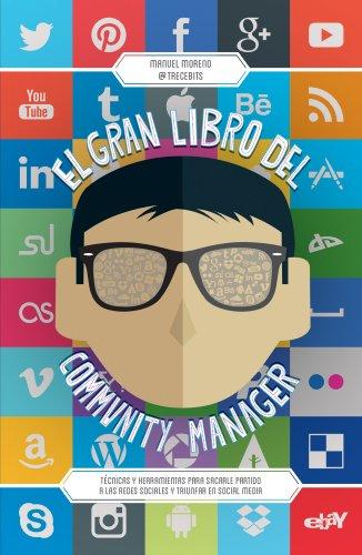 El gran libro del community manager: Técnicas y herramientas para sacarle partido a las redes sociales y triunfar en social media