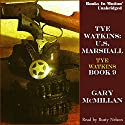 Tye Watkins: U.S. Marshall: Tye Watkins, Book 9 (       UNABRIDGED) by Gary McMillan Narrated by Rusty Nelson