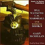 Tye Watkins: U.S. Marshall: Tye Watkins, Book 9 | Gary McMillan