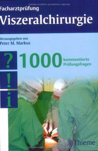 Facharztprüfung Viszeralchirurgie: 1000 kommentierte Prüfungsfragen