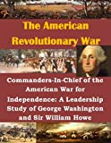 img - for Commanders-In-Chief of the American War for Independence: A Leadership Study of George Washington and Sir William Howe (The American Revolutionary War) book / textbook / text book