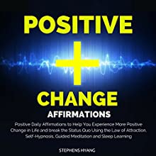 Positive Change Affirmations: Positive Daily Affirmations to Help You Experience More Positive Change in Life and Break the Status Quo Using the Law of Attraction, Self-Hypnosis, Guided Meditation  by Stephens Hyang Narrated by Dan McGowan