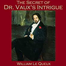 The Secret of Dr. Vaux's Intrigue (       UNABRIDGED) by William Le Queux Narrated by Cathy Dobson