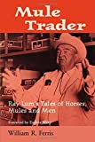 img - for Mule Trader: Ray Lum's Tales of Horses, Mules, and Men (Banner Book Series) book / textbook / text book
