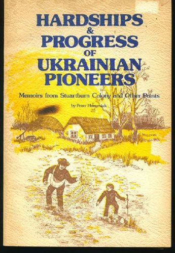 Hardships & progress of Ukrainian pioneers: Memoirs from Stuartburn colony and other points PDF
