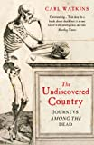 Carl Watkins The Undiscovered Country: Journeys Among the Dead