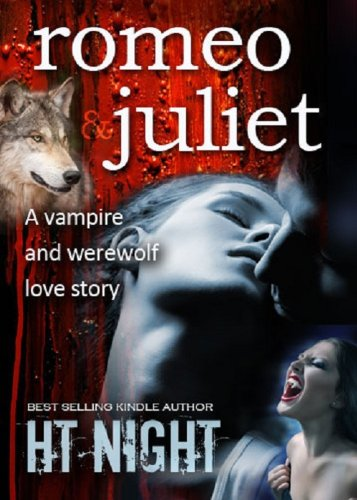 Romeo and Juliet: A Vampire and Werewolf Love Story by H.T. Night