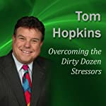 Overcoming the Dirty Dozen Stressors: Becoming a Sales Professional   Tom Hopkins