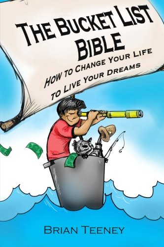The Bucket List Bible: How to Change Your Life to Live Your Dreams