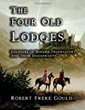 img - for The Four Old Lodges: Founders of Modern Freemasonry and their Descendants book / textbook / text book