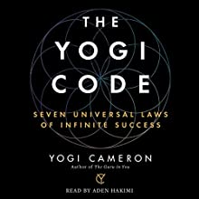 The Yogi Code: Seven Universal Laws of Infinite Success | Livre audio Auteur(s) :  Yogi Cameron Narrateur(s) : Aden Hakimi