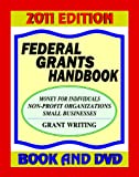 Federal Grants Handbook, 2011 Edition - Money for Individuals, Students, and Business: Federal Grants, Government Benefits, Grant Proposal Writing, Applications, ARRA Stimulus (Book / DVD-ROM)