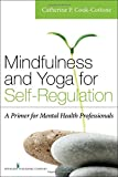 img - for Mindfulness and Yoga for Self-Regulation: A Primer for Mental Health Professionals book / textbook / text book