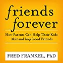 Friends Forever: How Parents Can Help Their Kids Make and Keep Good Friends Audiobook by Fred Frankel Narrated by Traber Burns