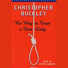 No Way to Treat a First Lady Audiobook by Christopher Buckley Narrated by Grover Gardner