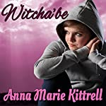 Witcha'be | Anna Marie Kittrell