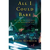 All I Could Bare: My Life in the Strip Clubs of Gay Washington, D.C.by Craig Seymour