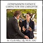 Compassion Fatigue Caring for the Caregiver | Carole Riley