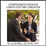 Compassion Fatigue Caring for the Caregiver | Carole Riley