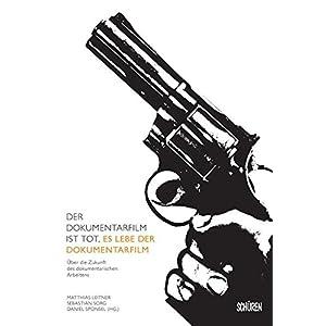 Der Dokumentarfilm ist tot, es lebe der Dokumentarfilm: Über die Zukunft des doumentarischen Arbeit