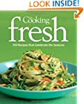 Fine Cooking Fresh: 300 Recipes That...