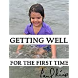 Getting Well for the First Time ~ Paul Rice