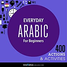 Everyday Arabic for Beginners - 400 Daily Activities  by Innovative Language Learning Narrated by uncredited
