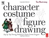 echange, troc Tan Huaixiang - Character Costume Figure Drawing: Step-By-Step Drawing Methods for Theatre Costume Designers