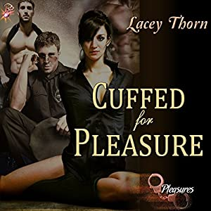 Cuffed for Pleasure: Pleasures Series, Book One | [Lacey Thorn]