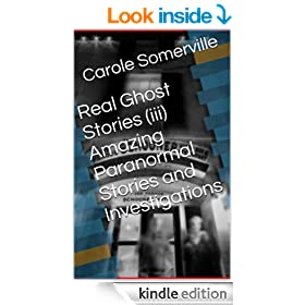 Real Ghost Stories (iii) Amazing Paranormal Stories and Investigations (Haunted Book 3)
