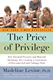 Price of Privilege How Parental Pressure & Material Advantage Are Creating a Generation of Disconnected & Unhappy Kids (Paperback, 2008)