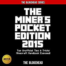 The Miner's Pocket Edition 2015: Top Unofficial Tips & Tricks Minecraft Handbook Exposed! (       UNABRIDGED) by The Blokehead Narrated by Tristan Wright