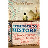 Stranger to History: A Sons Journey through Islamic Landsby Aatish Taseer