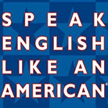 Speak English Like an American: Learn the Idioms & Expressions that Will Help You Speak Like a Native! (       ABRIDGED) by Amy Gillett