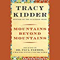 Mountains Beyond Mountains Audiobook by Tracy Kidder Narrated by Paul Michael