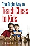 The Right Way to Teach Chess to Kids (0716023350) by James, Richard