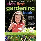 The Ultimate Step-by-Step Kids' First Gardening Book: Fantastic Gardening Ideas for 5--12 Year Olds, from Growing...