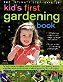The Ultimate Step-by-Step Kids First Gardening Book: Fantastic Gardening Ideas for 5--12 Year Olds, from Growing Fruit and Vegetables and Having Fun with Flowers to Indoor and Outdoor Nature Projects