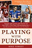 Playing with Purpose: Inside the Lives and Faith of the NFLs Top New Quarterbacks -- Sam Bradford, Colt McCoy, and Tim Tebow