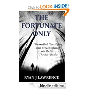 Free Kindle Book: The Fortunate Only, by Ryan Lawrence. Publication Date: July 9, 2012