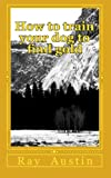 img - for How to train your dog to find gold: training your dog to find precious metals book / textbook / text book