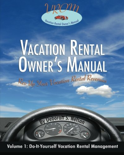 VROM: Vacation Rental Owner's Manual: Volume 1 Do-it-Yourself Vacation Rental Management