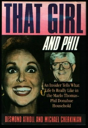 That Girl and Phil: An Insider Tells What Life Is Really Like in the Marlo Thomas/Phil Donahue Household, Atholl,Desmond/Cherkinian,Michael