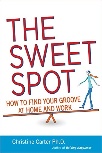 The Sweet Spot: How to Find Your Groove at Home and Work