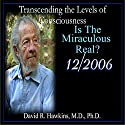Transcending the Levels of Consciousness Series: Is the Miraculous Real?  by David R. Hawkins Narrated by David R. Hawkins