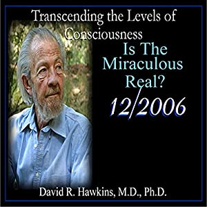 Transcending the Levels of Consciousness Series: Is the Miraculous Real? Speech